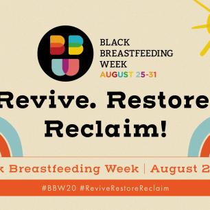 The 2020 theme for Black Breastfeeding Week is Revive. Restore. Reclaim!